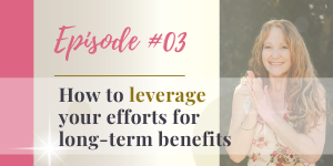 podcast how to leverage your efforts to long-term benefits