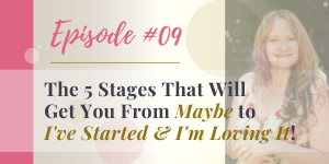 podcast 5 stages that will get you from maybe to ive started and im loving it